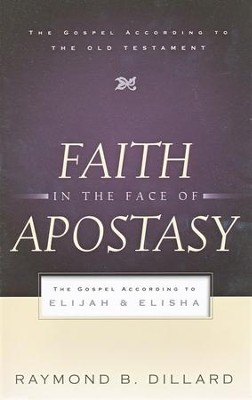 Faith in the Face of Apostasy: Elijah and Elisha--The Gospel According to the Old Testament  -     By: Raymond B. Dillard