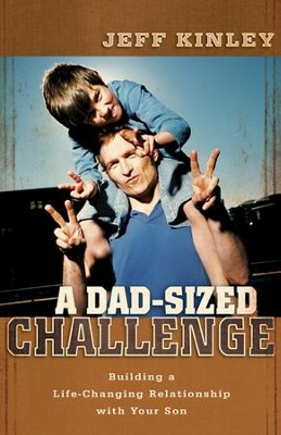 A Dad-Sized Challenge: Building a Life-Changing Relationship with Your Son - eBook  -     By: Jeff Kinley