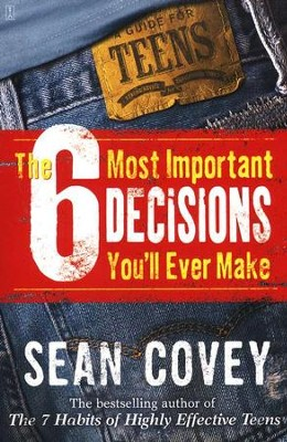 The 6 Most Important Decisions You'll Ever Make: A Guide for Teens  -     By: Sean Covey