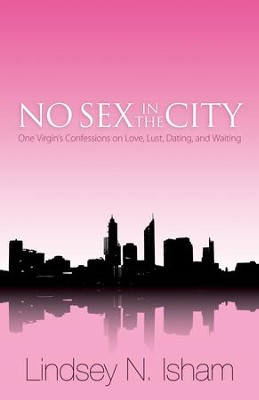 No Sex in the City: One Virgin's Confessions of Love, Lust, Dating, and Waiting - eBook  -     By: Lindsey N. Isham