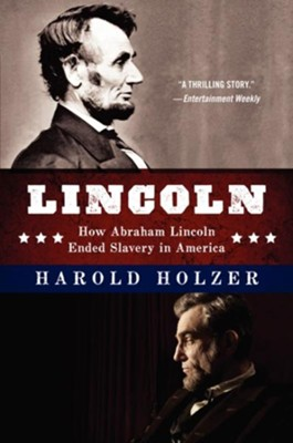 Lincoln: How Abraham Lincoln Ended Slavery in America  -     By: Harold Holzer