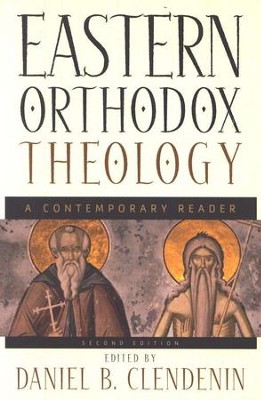 Eastern Orthodox Theology, 2d ed.: A Contemporary Reader  -     By: Daniel B. Clendenin