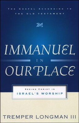 Immanuel in Our Place: Seeing Christ in Israel's Worship  -     By: Tremper Longman III