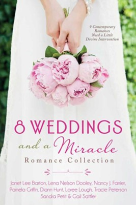 8 Weddings and a Miracle Romance Collection 9 Contemporary Romances Need a Little Divine Intervention  -     By: Tracie Peterson, Janet Lee Barton, Lena Nelson Dooley, Nancy Farrier & 5 Others