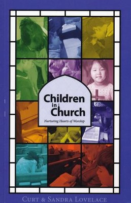 Children in Church: Nurturing Hearts of Worship   -     By: Curt Lovelace, Sandra Lovelace