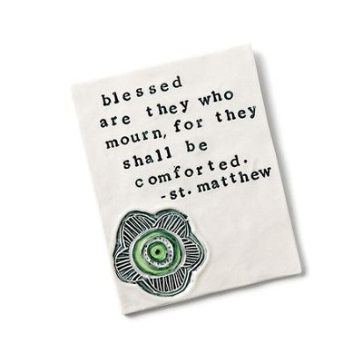Blessed Are Those Who Mourn, For They Shall Be Comforted Plaque  -     By: Mary Burrows