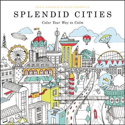 Splendid Cities: Color Your Way to Calm  -     By: Rosie Goodwin