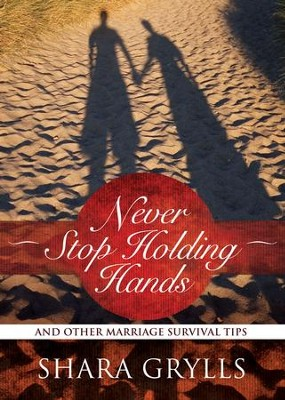 Never Stop Holding Hands: And Other Marriage Survival Tips - eBook  -     By: Shara Grylls