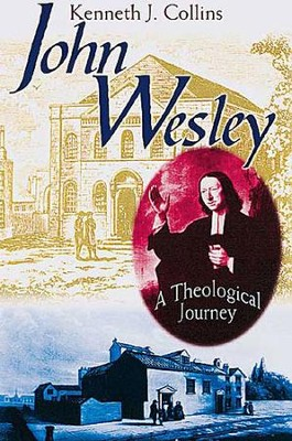 John Wesley: A Theological Journey - eBook  -     By: Kenneth J. Collins