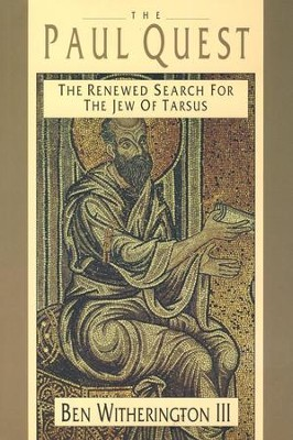 The Paul Quest: The Renewed Search for the Jew of  Tarsus  -     By: Ben Witherington III