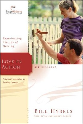 Love in Action: Experiencing the Joy of Serving, InterActions Series  -     By: Bill Hybels, Kevin G. Harney, Sherry Harney