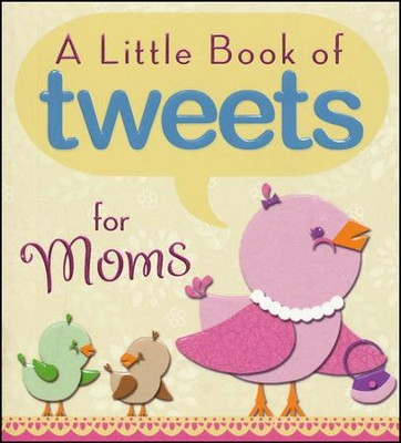 Little Book of Tweets for Moms: 140 Bits of Inspiration in 140 Characters or Less  -