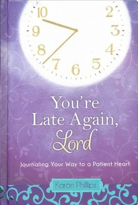You're Late Again, Lord: Journaling Your Way to a Patient Heart  -     By: Karon Phillips