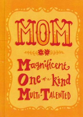 MOM: Magnificent, One-of-a-Kind, Multi-talented  -
