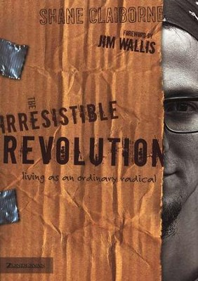The Irresistible Revolution: Living as an Ordinary Radical  -     By: Shane Claiborne