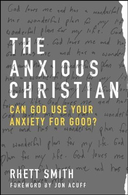 The Anxious Christian: Can God Use Your Anxiety for Good? - eBook  -     By: Rhett Smith