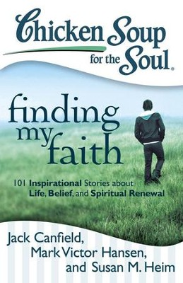 Chicken Soup for the Soul: Finding My Faith: 101 Inspirational Stories about Life, Belief, and Spiritual Renewal - eBook  -     By: Jack Canfield, Mark Victor Hansen, Susan M. Heim