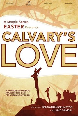 Calvary's Love: A Simple Series Easter Choral Book    -