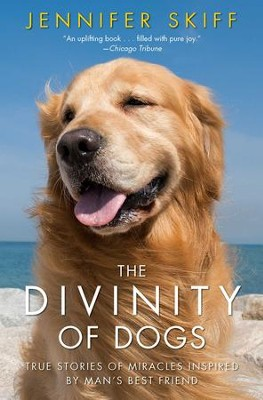 The Divinity of Dogs: True Stories of Miracles Inspired by Man's Best Friend - eBook  -     By: Jennifer Skiff