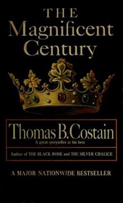 The Magnificent Century: The Pageant of England, Vol. 2 - eBook  -     By: Thomas B. Costain