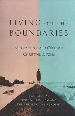 Living on the Boundaries: Evangelical Women, Feminism and the Theological Academy  -     By: Christine D. Pohl, Nicola Hoggard Creegan