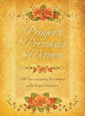 Prayers & Promises for Women: 200 Encouraging Scriptures with Prayer Starters  -     By: Toni Sortor
