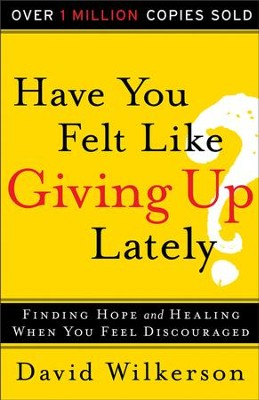 Have You Felt Like Giving Up Lately?: Finding Hope and Healing When You Feel Discouraged - eBook  -     By: Daivd Wilkerson