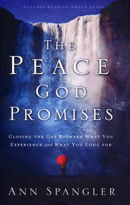 The Peace God Promises: Closing the Gap Between What You Experience and What You Long For  -     By: Ann Spangler