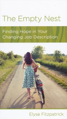 The Empty Nest: Finding Hope in Your Changing Job Description  -     By: Elyse M. Fitzpatrick