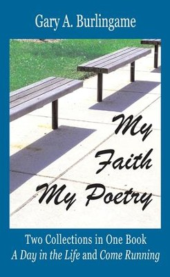 My Faith, My Poetry: Two Collections in One Book  -     By: Gary A. Burlingame