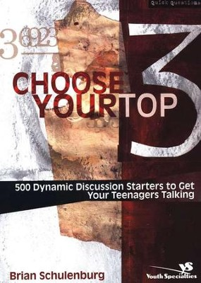 Choose Your Top 3: 500 Dynamic Discussion Starters to  Get Your Teenagers Talking  -     By: Brian Schulenburg
