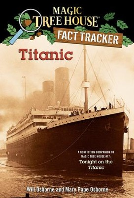 Magic Tree House Fact Tracker #7: Titanic: A Nonfiction Companion to Magic Tree House #17: Tonight on the Titanic - eBook  -     By: Will Osborne, Mary Pope Osborne