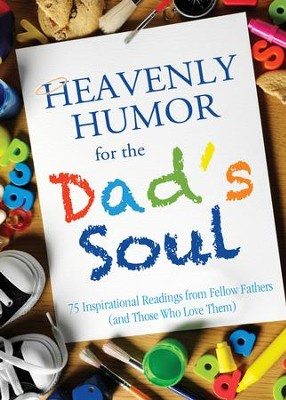 Heavenly Humor for the Dad's Soul: 75 Inspirational Readings from Fellow Fathers (and Those Who Love Them) - eBook  -