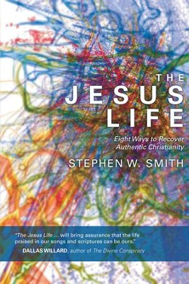 The Jesus Life: Eight Ways to Recover Authentic Christianity - eBook  -     By: Stephen W. Smith