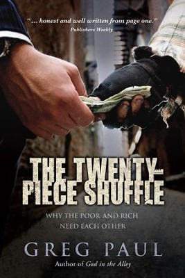 The Twenty-Piece Shuffle: Why the Poor and Rich Need Each Other - eBook  -     By: Greg Paul