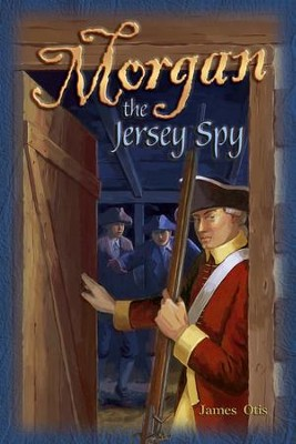 Abeka Morgan the Jersey Spy   -     By: James Otis