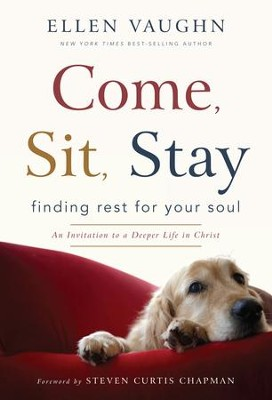 Come, Sit, Stay: Finding Rest for Your Soul - eBook  -     By: Ellen Vaughn