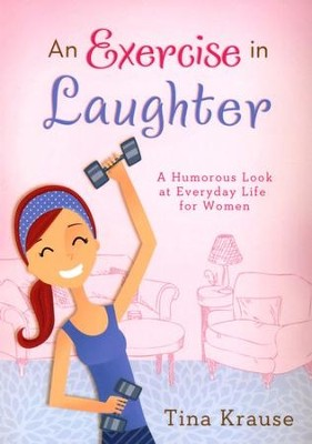 An Exercise in Laughter: A Humorous Look at Everyday Life for Women  -     By: Tina Krause