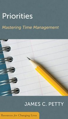 Priorities: Mastering Time Management  -     By: James C. Petty