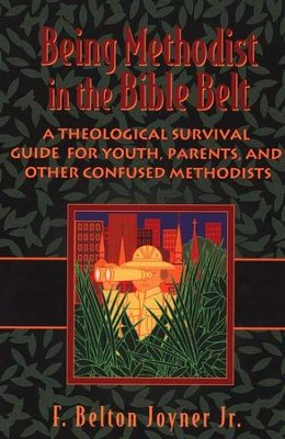 Being Methodist in the Bible Belt  -     By: F. Belton Joyner Jr.