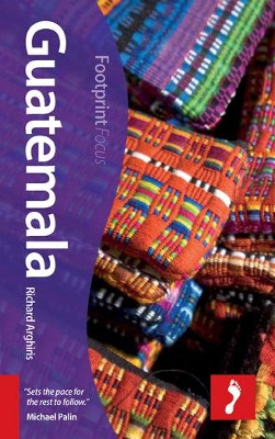 Guatemala Focus Guide, 2nd Edition  -     By: Richard Arghiris, Claire Boobbyer
