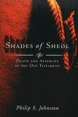 Shades of Sheol: Death and Afterlife in the Old Testament  -     By: Philip S. Johnston