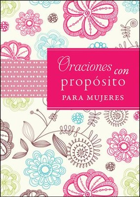 Oraciones con Propósito para Mujeres  (Prayers with Purpose for Women)  -