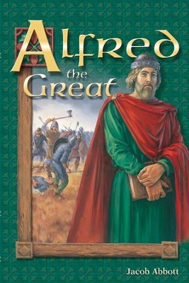 Alfred the Great   -     By: Jacob Abbott