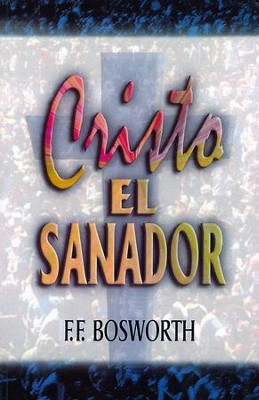 Cristo el Sanador (Christ the Healer)   -     By: F.F. Bosworth