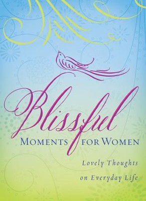 Blissful Moments for Women: Lovely Thoughts on Everyday Life  -