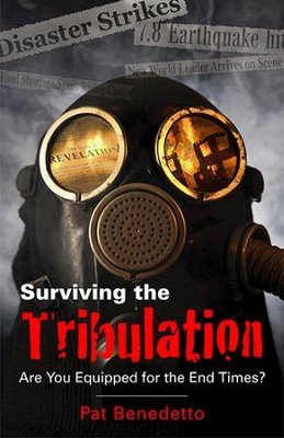 Surviving the Tribulation: Are You Equipped for the End Times  -     By: Pat Benedetto