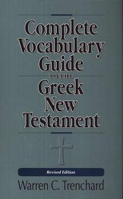 Complete Vocabulary Guide to the Greek New Testament   -     By: Warren C. Trenchard