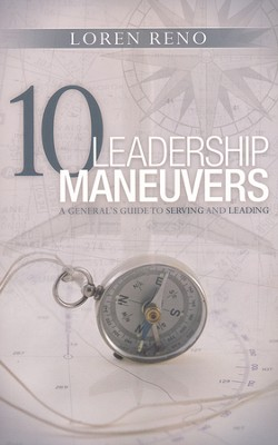 10 Leadership Maneuvers  -     By: Loren M. Reno