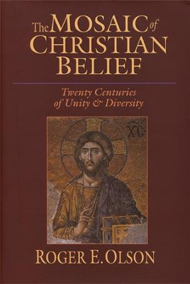 The Mosaic of Christian Belief: Twenty Centuries of Unity & Diversity  -     By: Roger E. Olson